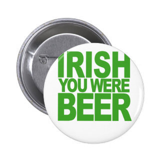 Irish You Were Beer HJ png Pinback Button