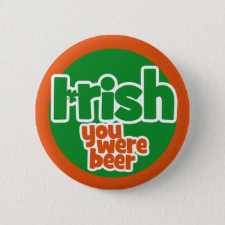 Irish you were beer pinback button