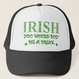 Irish You Would Buy Me A Drink Trucker Hat