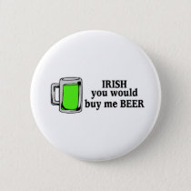 Irish You Would Buy Me Beer Green Beer Pinback Button