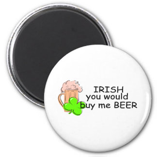 Irish You Would Buy Me Beer Refrigerator Magnets