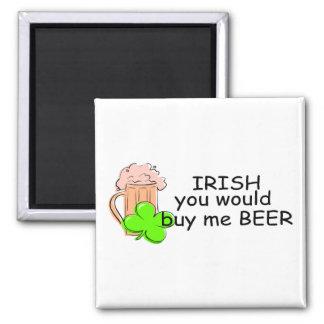 Irish You Would Buy Me Beer Fridge Magnet