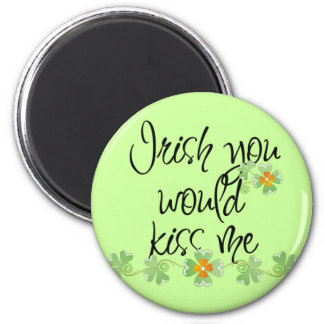 Irish you would kiss me! fridge magnets