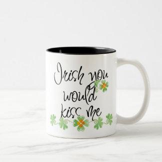 Irish you would kiss me! Mug