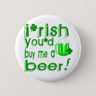 Irish you'd buy me a beer button