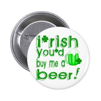 Irish you'd buy me a beer pins