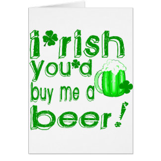 Irish you'd buy me a beer card