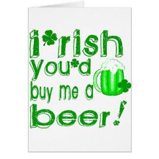 Irish you'd buy me a beer greeting card
