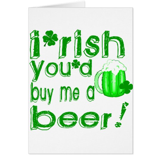 Irish you'd buy me a beer card