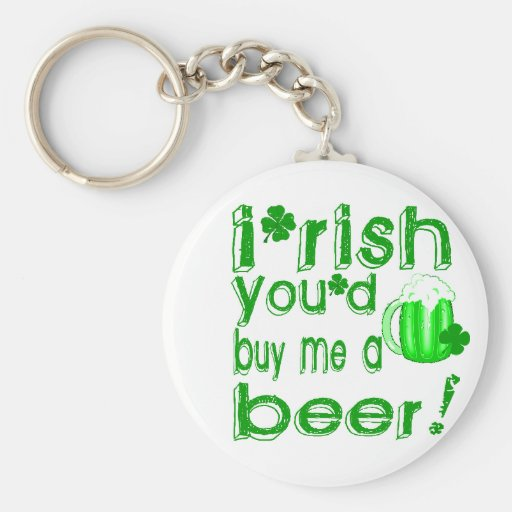Irish you'd buy me a beer key chains