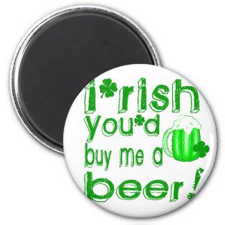 Irish you'd buy me a beer refrigerator magnet