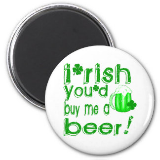 Irish you'd buy me a beer magnets