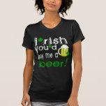 irish you'd buy me a beer shirt
