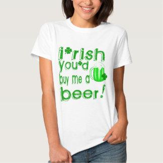 Irish you'd buy me a beer t shirt