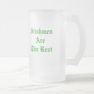 Irishmen are the Best Frosted Glass beer mug