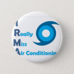 IRMA = I really miss Air Conditioning! Pinback Button