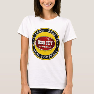 IRON CITY; Real Team, Real Fans, REAL FOOTBALL T-Shirt