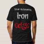 Iron Edge Shirt! T-Shirt