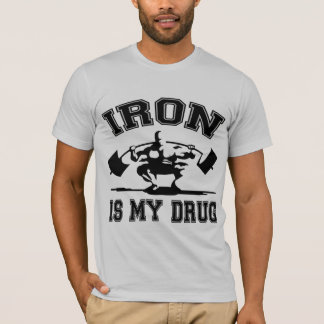 Iron Is My Drug T-Shirt