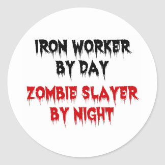 Iron Worker by Day Zombie Slayer by Night Classic Round Sticker