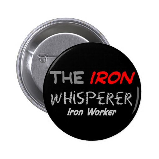 """Iron Worker Gifts for Men """"The Iron Whisperer"""" Button"""