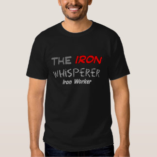 """Iron Worker Gifts for Men """"The Iron Whisperer"""" Shirt"""