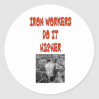 IRON WORKERS DO IT HIGHER CLASSIC ROUND STICKER