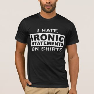 Ironic Statements Funny Shirt Humor Irony
