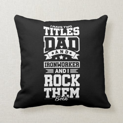 Ironworker Dad Construction Welder Fathers Day Throw Pillow