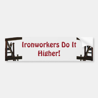 Ironworkers Do It Higher Bumper Sticker