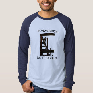 Ironworkers Do It Higher Long Sleeve Shirt