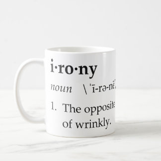 Irony Definition The Opposite of Wrinkly Coffee Mug