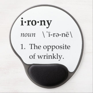 Irony Definition The Opposite of Wrinkly Gel Mouse Pad