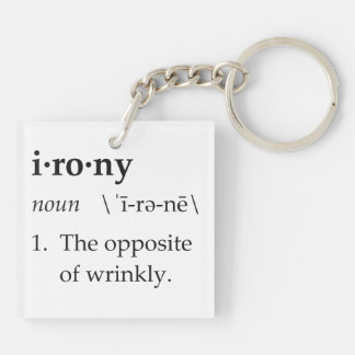 Irony Definition The Opposite of Wrinkly Keychain