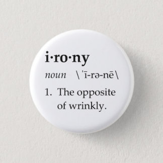 Irony Definition The Opposite of Wrinkly Pinback Button