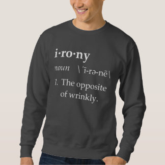 Irony Definition The Opposite of Wrinkly Sweatshirt