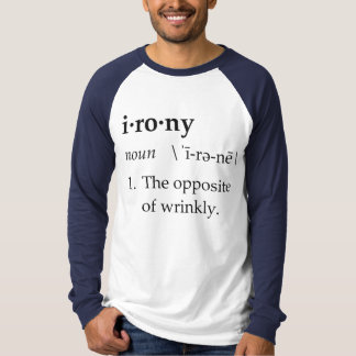 Irony Definition The Opposite of Wrinkly T Shirt