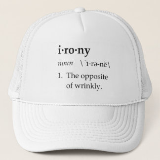 Irony Definition The Opposite of Wrinkly Trucker Hat