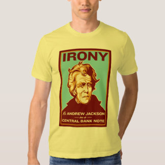 Irony Is Andrew Jackson on a Central Bank Note Shirts