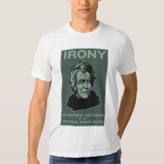 Irony Is Andrew Jackson on a Central Bank Note T-shirts