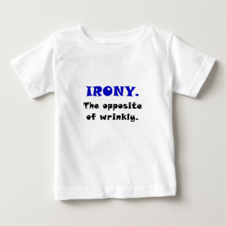 Irony the Opposite of Wrinkly Baby T-Shirt