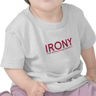 Irony: The opposite of wrinkly. Funny T-shirt.