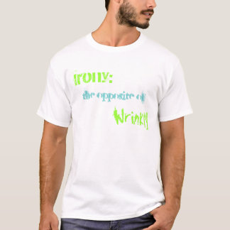Irony: , the opposite of, Wrinkly T-Shirt