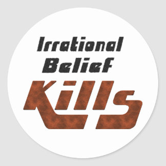 Irrational Belief Kills Classic Round Sticker