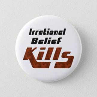 Irrational Belief Kills Pinback Button