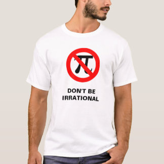 irrational, DON'T BE IRRATIONAL T-Shirt