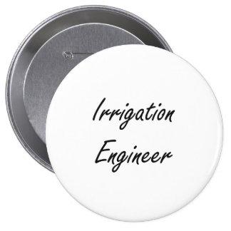 Irrigation Engineer Artistic Job Design 4 Inch Round Button