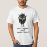 Irritable Owl Syndrome Funny Owl Saying T-Shirt