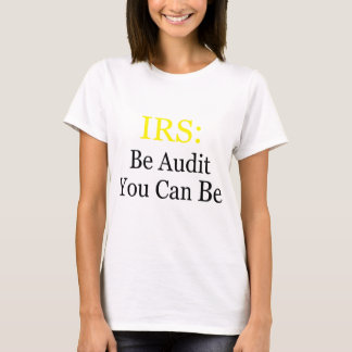 IRS: Be Audit You Can Be T-Shirt