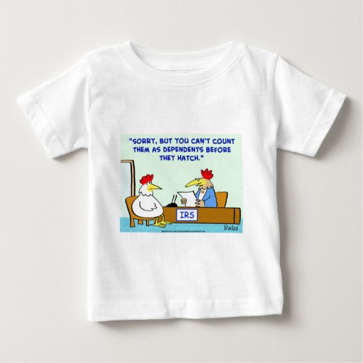 IRS CHICKENS DEPENDENT HATCH BABY T-Shirt